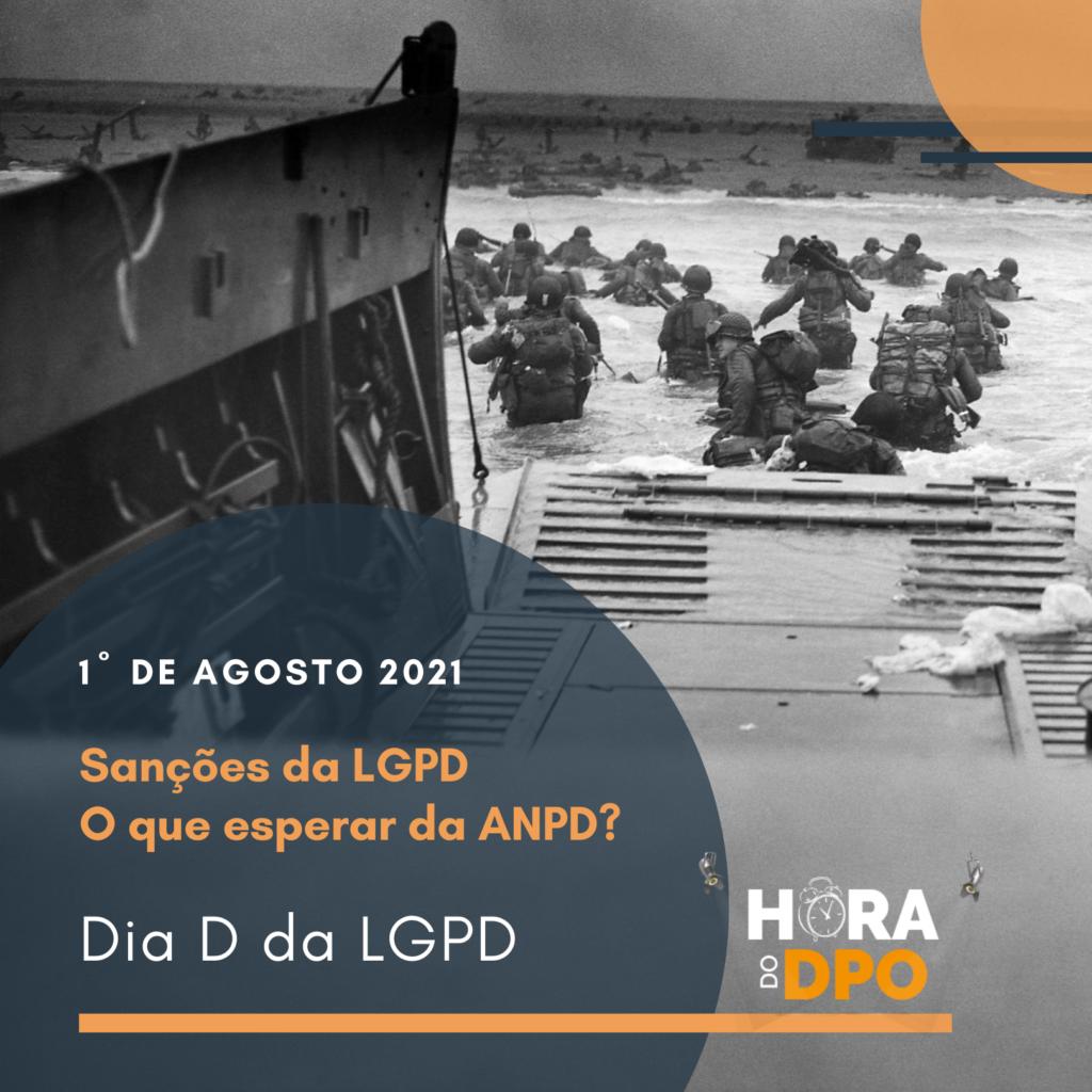 O famoso Dia D: 1º ago. 21, sanções da LGPD